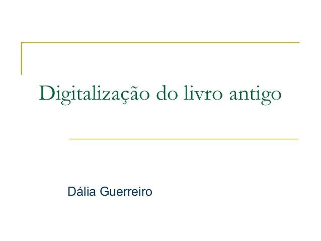 Digitalização do livro antigo  Dália Guerreiro