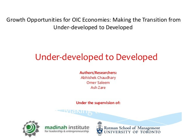 Growth Opportunities for OIC Economies: Making the Transition from Under-developed to Developed Ash Zare Under the supervi...