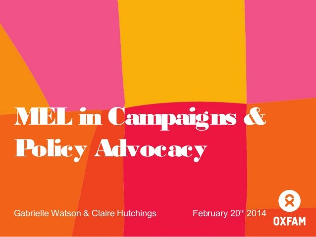 MEL in Campaigns & Policy Advocacy Gabrielle Watson & Claire Hutchings  February 20th 2014
