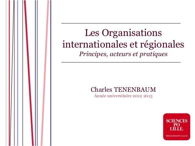 Les Organisationsinternationales et régionales   Principes, acteurs et pratiques       Charles TENENBAUM        Année univ...