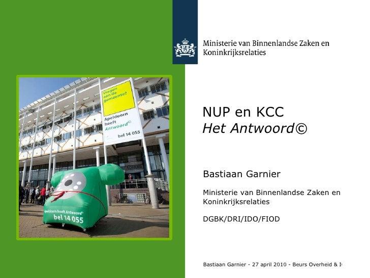 NUP en KCC Het Antwoord© Bastiaan Garnier Ministerie van Binnenlandse Zaken en  Koninkrijksrelaties DGBK/DRI/IDO/FIOD