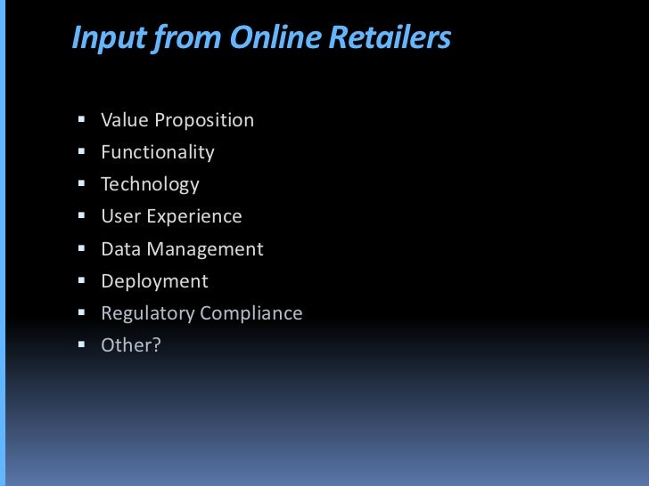 Input from Online Retailers   Value Proposition  Functionality  Technology  User Experience  Data Management  Deploy...