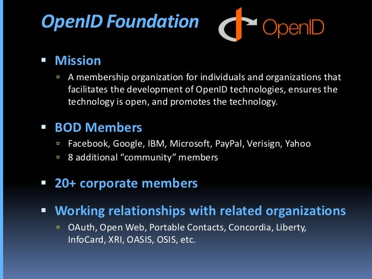 OpenID Foundation  Mission    A membership organization for individuals and organizations that     facilitates the devel...