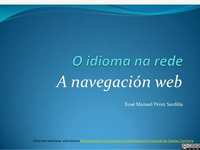 A navegación web                                                             Xosé Manuel Pérez SardiñaEsta obra está baixo...