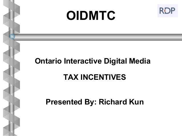 OIDMTCOntario Interactive Digital Media        TAX INCENTIVES   Presented By: Richard Kun