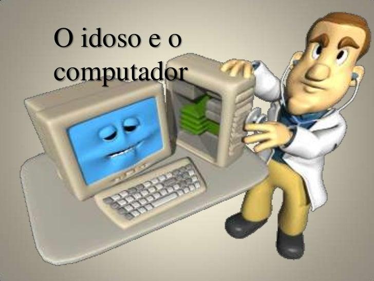 O idoso e ocomputador