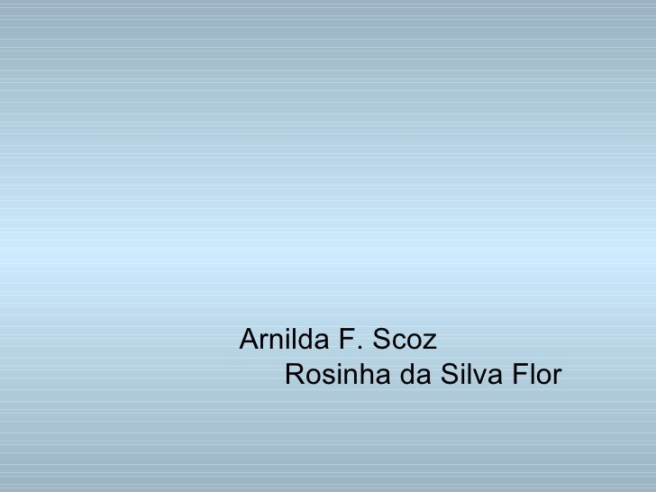 Arnilda F. Scoz Rosinha da Silva Flor