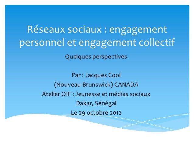 Réseaux sociaux : engagementpersonnel et engagement collectif            Quelques perspectives                Par : Jacque...