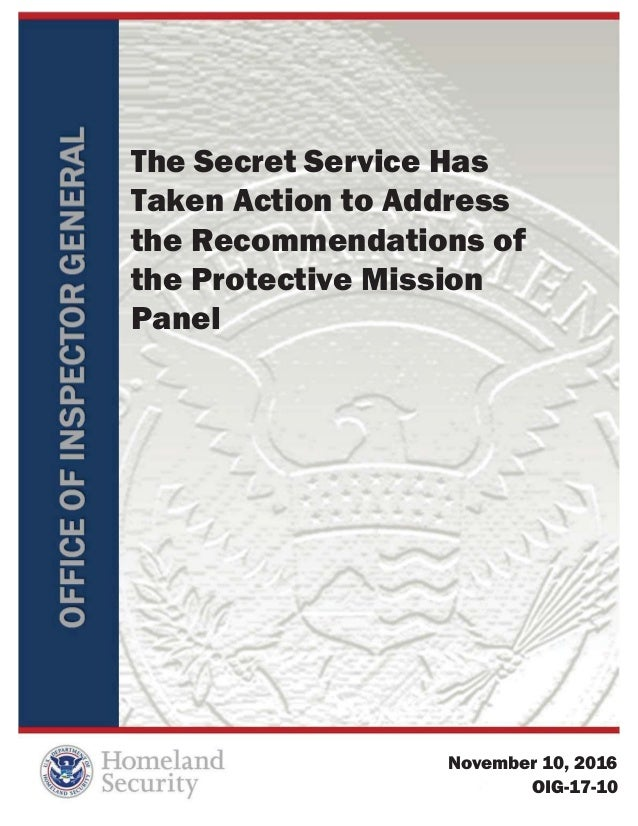 The Secret Service Has Taken Action to Address the Recommendations of the Protective Mission Panel November 10, 2016 OIG-1...