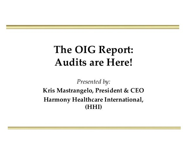 The OIG Report: Audits are Here! Presented by: Kris Mastrangelo, President & CEO Harmony Healthcare International, (HHI)