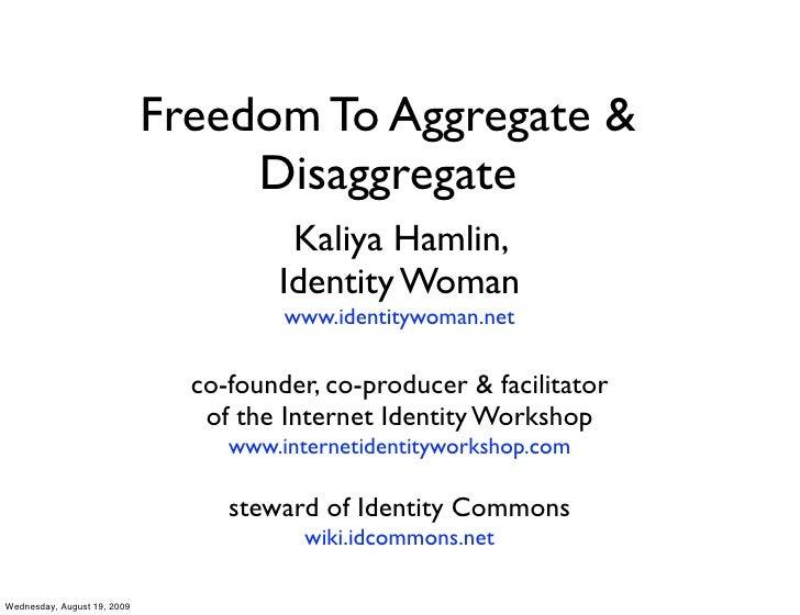Freedom To Aggregate &                                   Disaggregate                                        Kaliya Hamlin...