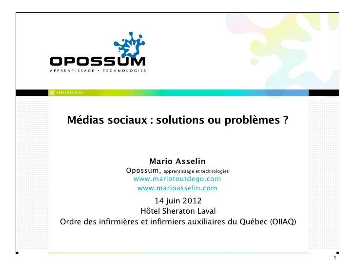 PRÉSENTATION    Médias sociaux : solutions ou problèmes ?                           Mario Asselin                   Opossu...