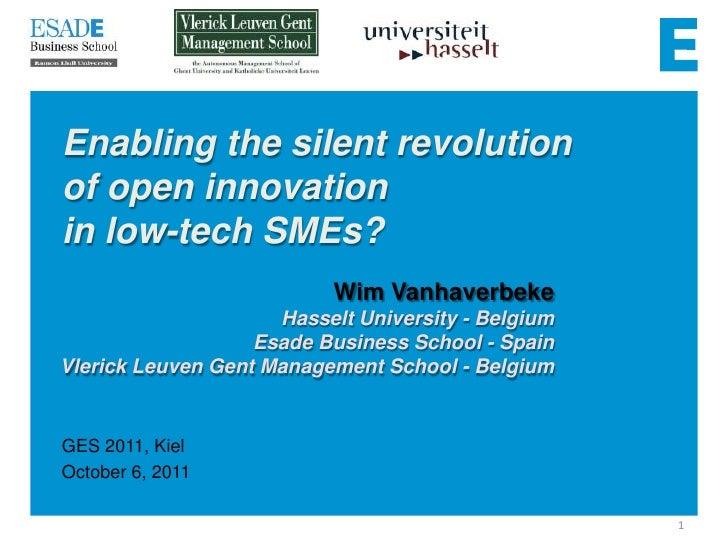 Enabling the silent revolution of open innovationin low-tech SMEs?<br />Wim Vanhaverbeke<br />Hasselt University - Belgium...
