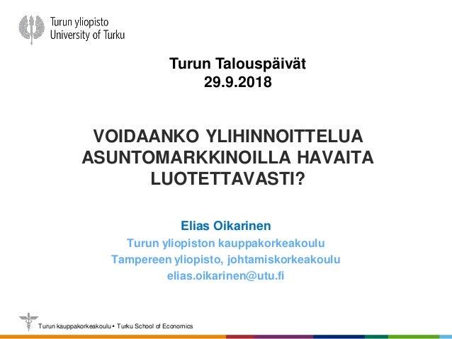 Turun kauppakorkeakoulu  Turku School of Economics VOIDAANKO YLIHINNOITTELUA ASUNTOMARKKINOILLA HAVAITA LUOTETTAVASTI? El...