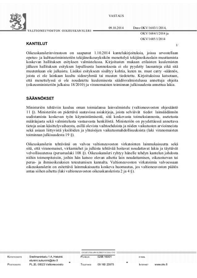VASTAUS 09.10.2014 Dnro OKV/1683/1/2014, OKV/1684/1/2014 ja OKV/1685/1/2014 1/KANTELUT Oikeuskanslerinvirastoon on saapunu...
