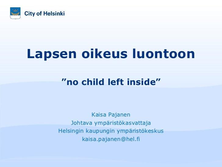 """Kaisa Pajanen Johtava ympäristökasvattaja Helsingin kaupungin ympäristökeskus [email_address] Lapsen oikeus luontoon """"no c..."""