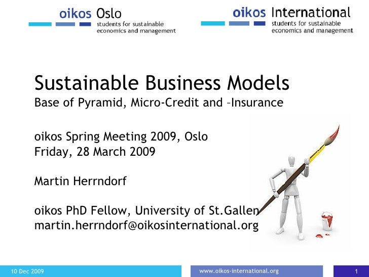 Sustainable Business Models  Base of Pyramid, Micro-Credit and  – Insurance o ikos Spring Meeting 2009, Oslo Friday, 28 Ma...
