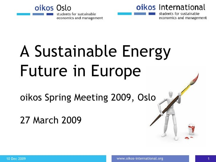 A Sustainable Energy Future in Europe o ikos Spring Meeting 2009, Oslo 27 March 2009