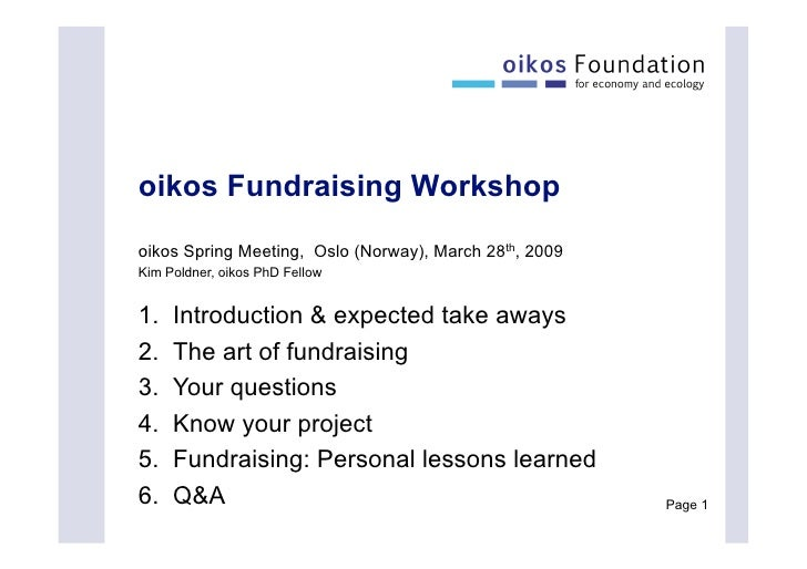 oikos Fundraising Workshop oikos Spring Meeting, Oslo (Norway), March 28th, 2009 Kim Poldner, oikos PhD Fellow   1.   Int...