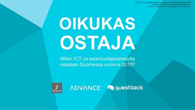 OIKUKAS OSTAJA Miten ICT- ja asiantuntijapalveluita ostetaan Suomessa vuonna 2015? MITEN ICT- JA ASIANTUNTIJAPALVELUITA OS...