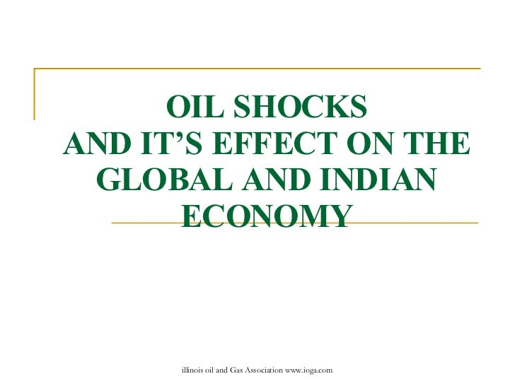 OIL SHOCKS AND IT'S EFFECT ON THE GLOBAL AND INDIAN ECONOMY