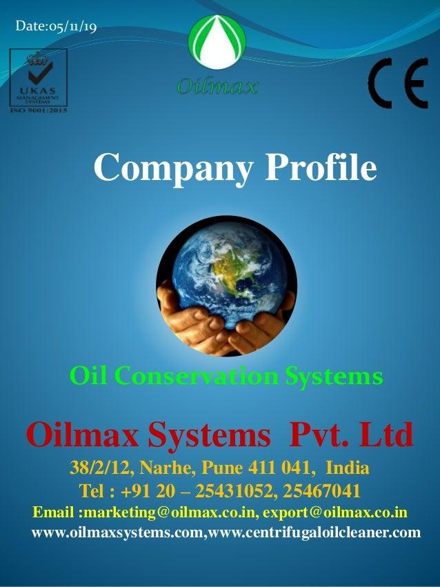 Oilmax Systems Pvt. Ltd 38/2/12, Narhe, Pune 411 041, India Tel : +91 20 – 25431052, 25467041 Email :marketing@oilmax.co.i...
