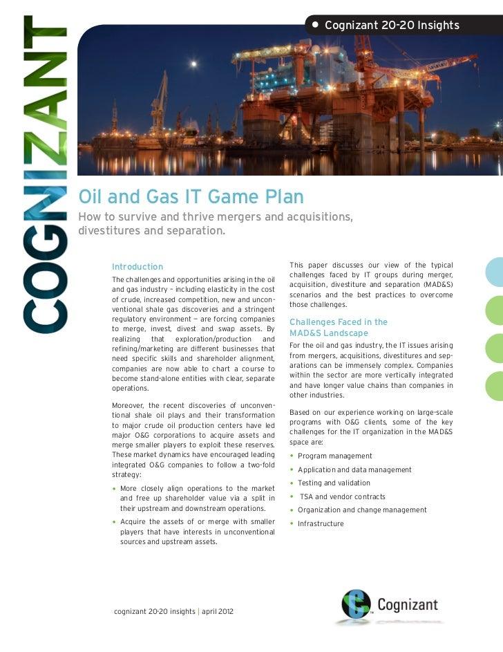 • Cognizant 20-20 InsightsOil and Gas IT Game PlanHow to survive and thrive mergers and acquisitions,divestitures and sepa...