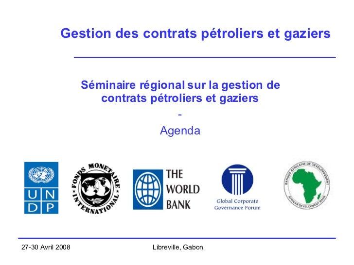 Gestion des contrats pétroliers et gaziers Séminaire régional sur la gestion de contrats pétroliers et gaziers - Agenda