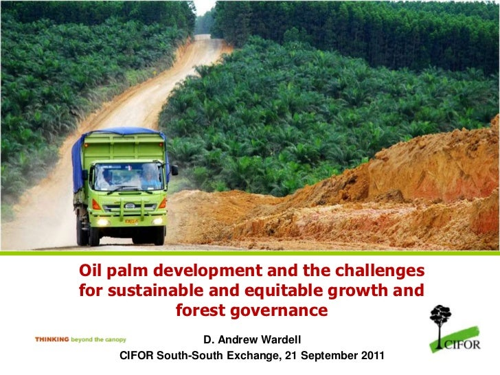 Oil palm development and the challenges for sustainable and equitable growth and forest governance<br />D. Andrew Wardell<...