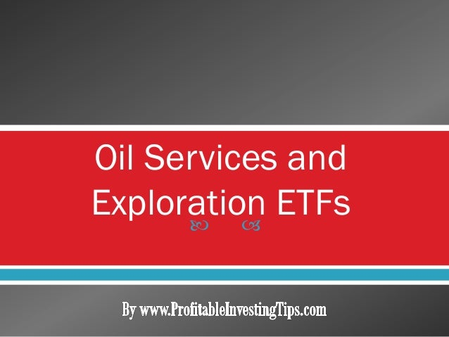 Oil Services and Exploration ETFs  