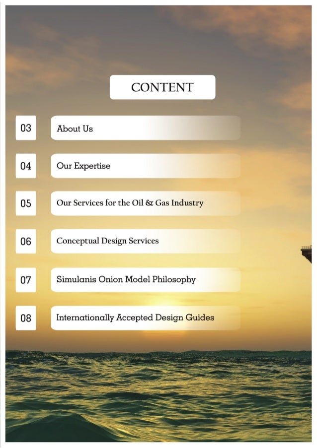 CONTENT  03 About Us  04 Our Expertise  05 Our Services for the Oil & Gas Industry  06 Conceptual Design Services  07 Simu...
