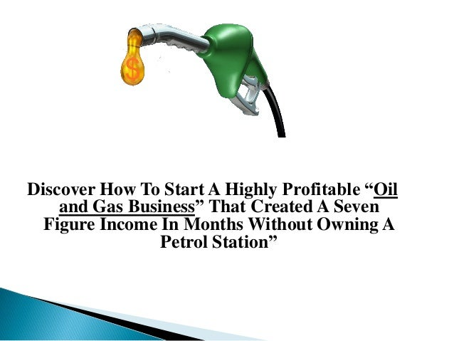 """Discover How To Start A Highly Profitable """"Oil and Gas Business"""" That Created A Seven Figure Income In Months Without Owni..."""