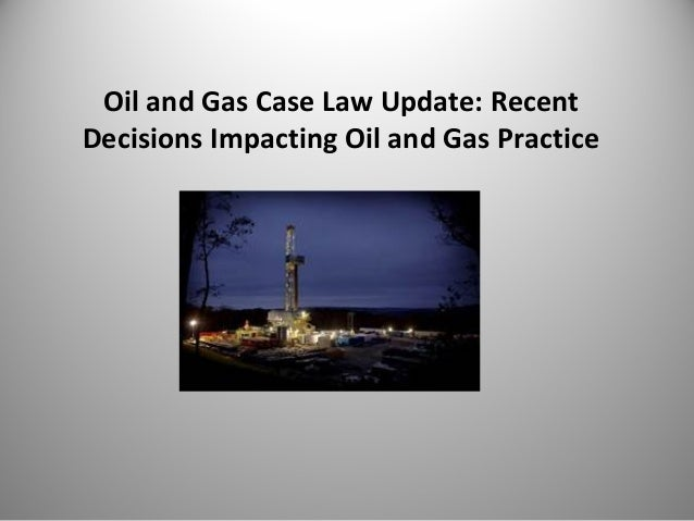 Oil and Gas Case Law Update: Recent Decisions Impacting Oil and Gas Practice