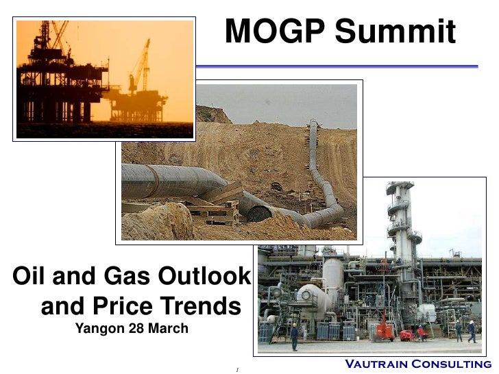 MOGP SummitOil and Gas Outlook  and Price Trends    Yangon 28 March                      1                           Vautr...
