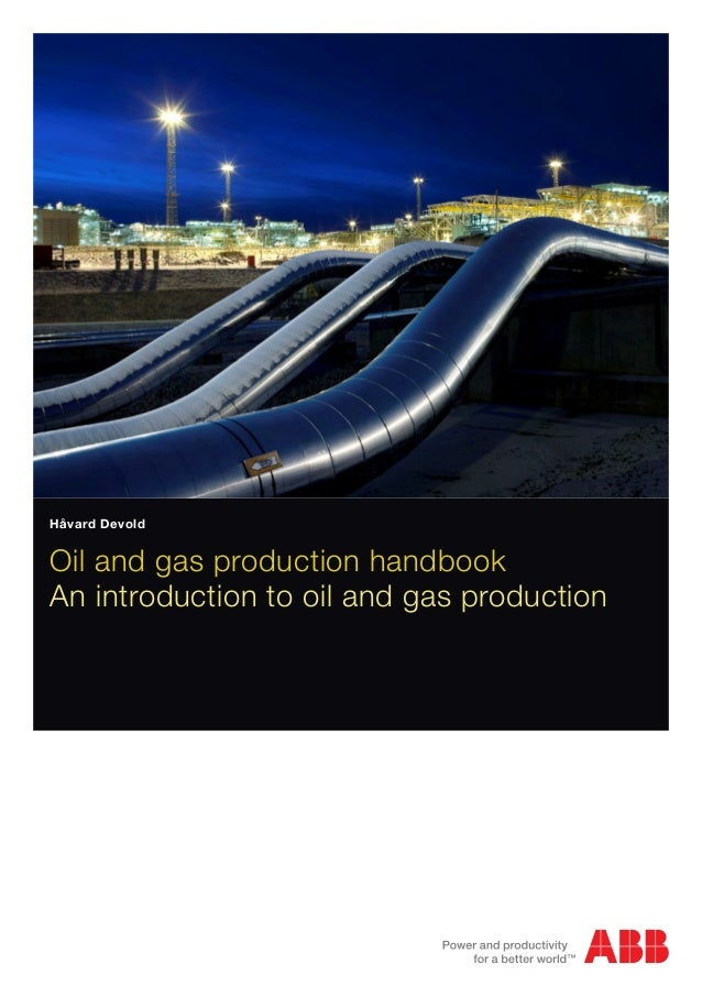 Håvard DevoldOil and gas production handbookAn introduction to oil and gas production