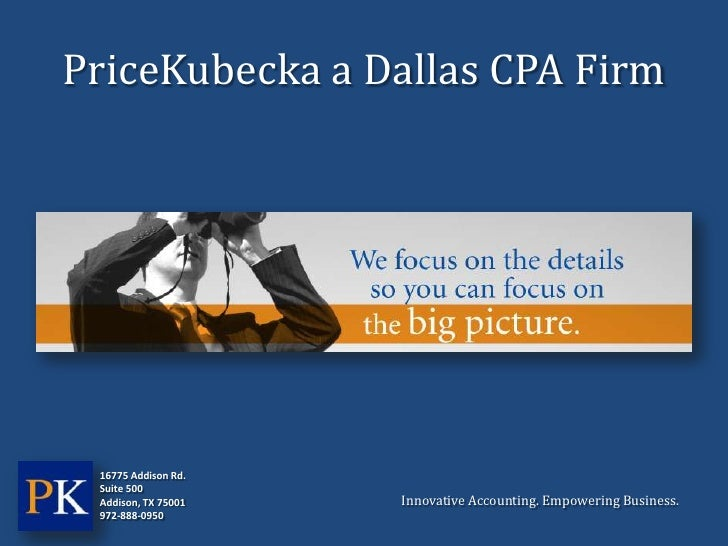 PriceKubecka a Dallas CPA Firm 16775 Addison Rd. Suite 500 Addison, TX 75001   Innovative Accounting. Empowering Business....