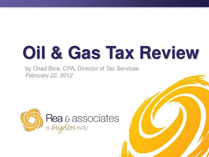 Oil & Gas Tax Reviewby Chad Bice, CPA, Director of Tax ServicesFebruary 22, 2012