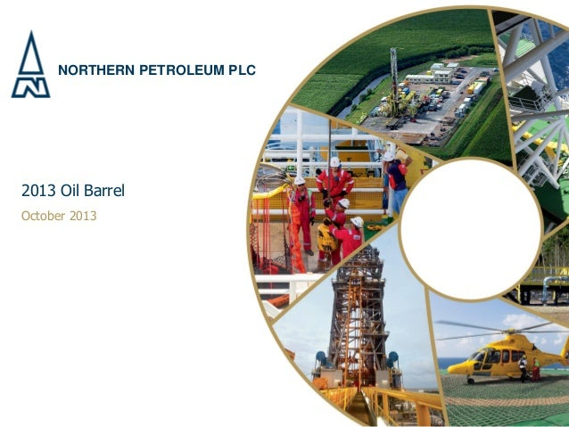 NORTHERN PETROLEUM PLC 2013 Oil Barrel October 2013
