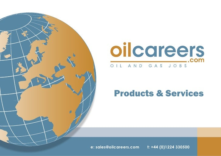 Products & Services     e: sales@oilcareers.com   t: +44 (0)1224 330500