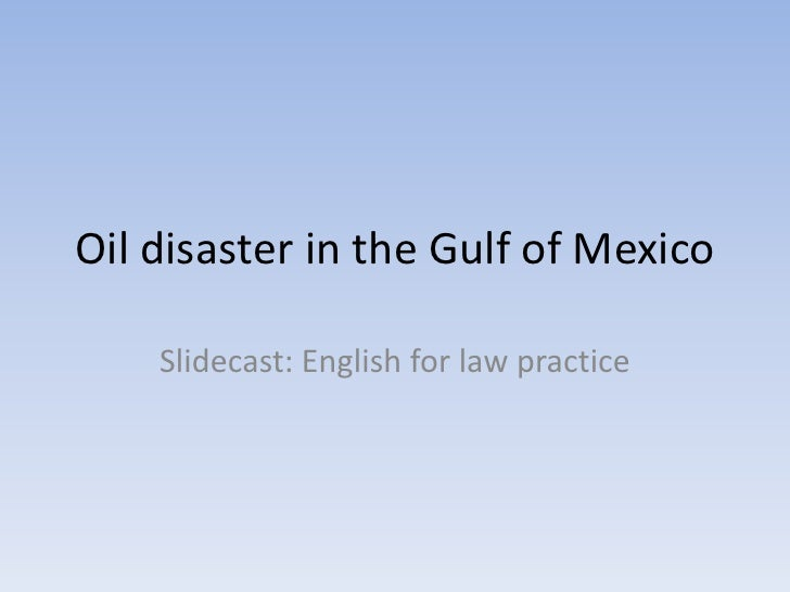 Oil disaster in the Gulf of Mexico<br />Slidecast: English for law practice<br />