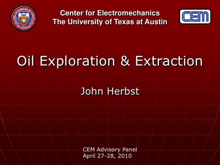 Oil Exploration & Extraction<br />John Herbst<br />CEM Advisory Panel<br />April 27-28, 2010<br />