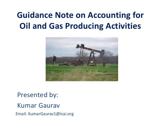 Guidance Note on Accounting forOil and Gas Producing ActivitiesPresented by:Kumar GauravEmail: KumarGaurav1@icai.org
