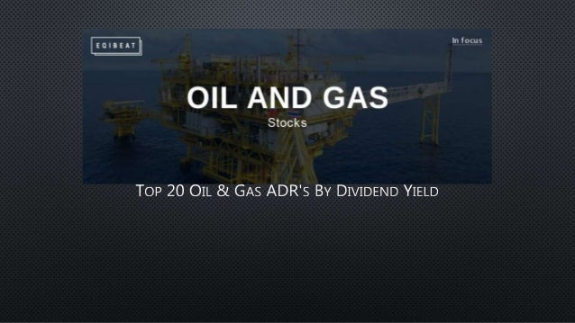 Top 20 Oil & Gas ADR's By Dividend Yield