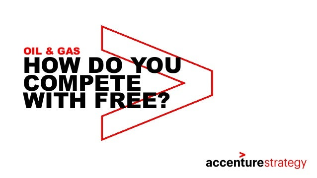 HOW DO YOU COMPETE WITH FREE? OIL & GAS