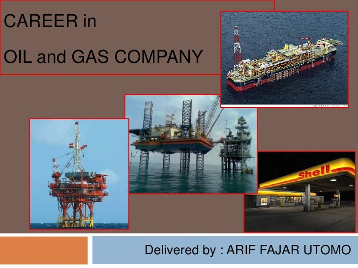 CAREER inOIL and GAS COMPANY             Delivered by : ARIF FAJAR UTOMO