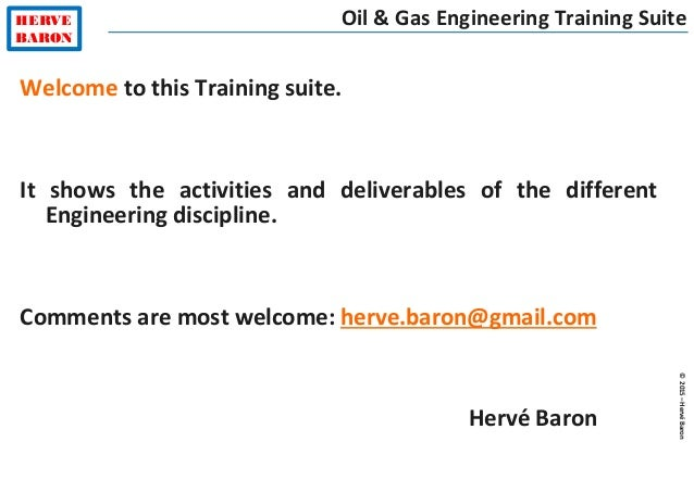 ©2015–HervéBaron HERVE BARON Oil & Gas Engineering Training Suite Welcome to this Training suite. It shows the activities ...