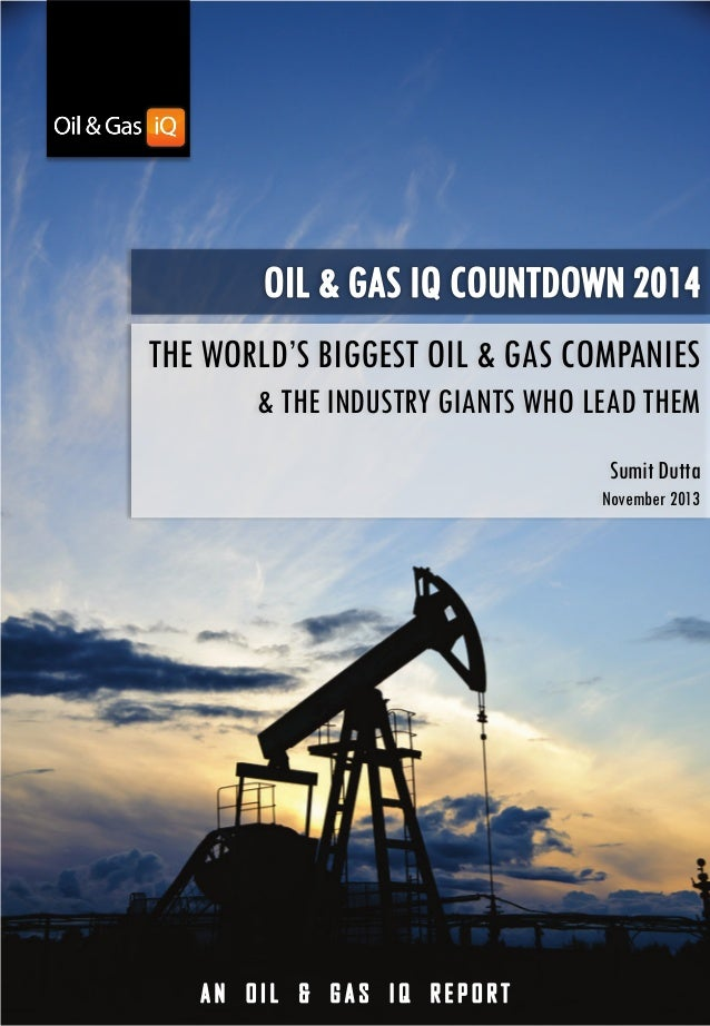 THE WORLD'S BIGGEST OIL & GAS COMPANIES & THE INDUSTRY GIANTS WHO LEAD THEM Sumit Dutta November 2013