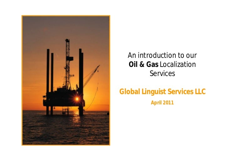An introduction to our  Oil & Gas  Localization Services Global Linguist Services LLC April 2011