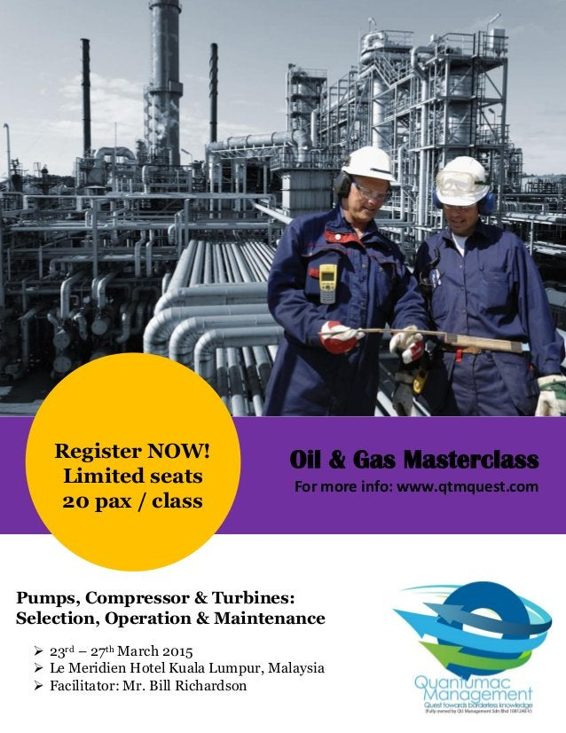 Register NOW! Limited seats 20 pax / class Pumps, Compressor & Turbines: Selection, Operation & Maintenance  23rd – 27th ...