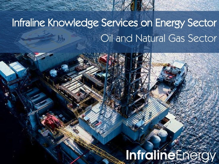Oil gas sector presentation infraline knowledge services on energy sectorbr oil and natural toneelgroepblik Images